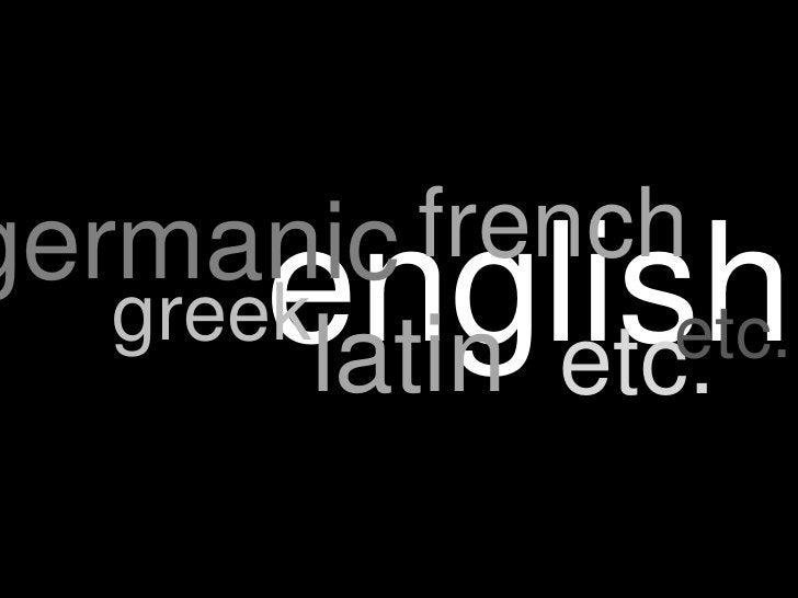 french<br />germanic<br />english<br />greek<br />etc.<br />latin<br />etc.<br />