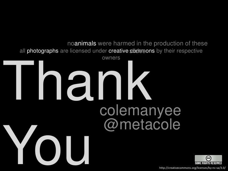 noanimals were harmed in the production of these slides<br />Thank You<br />all photographs are licensed under creative co...