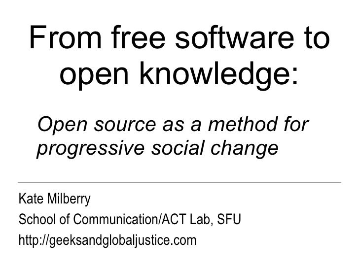 From free software to open knowledge: Kate Milberry School of Communication/ACT Lab, SFU http://geeksandglobaljustice.com ...