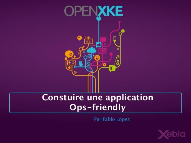 Constuire une application Ops-friendly Par Pablo Lopez