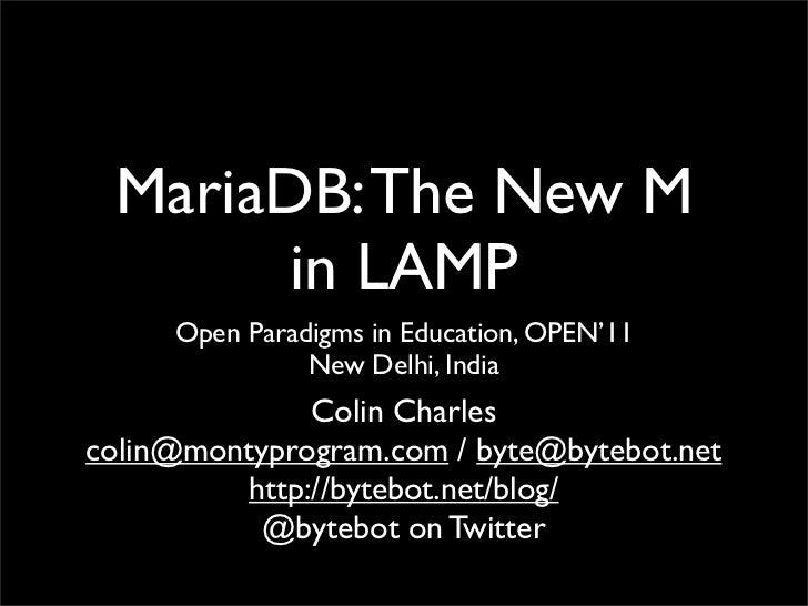 MariaDB: The New M       in LAMP     Open Paradigms in Education, OPEN'11               New Delhi, India              Coli...