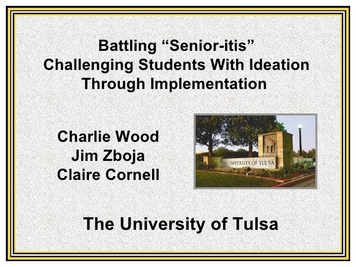"""Battling """"Senior-itis""""Challenging Students With Ideation     Through Implementation Charlie Wood   Jim Zboja Claire Cornel..."""