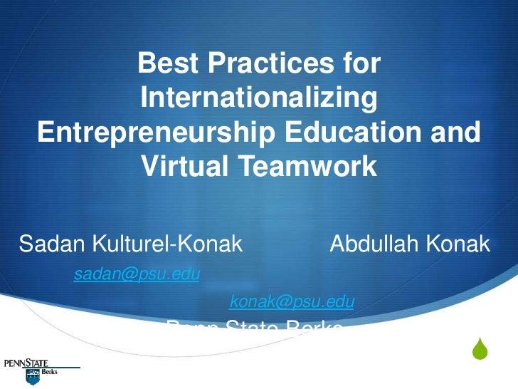 Best Practices for        Internationalizing Entrepreneurship Education and        Virtual TeamworkSadan Kulturel-Konak   ...