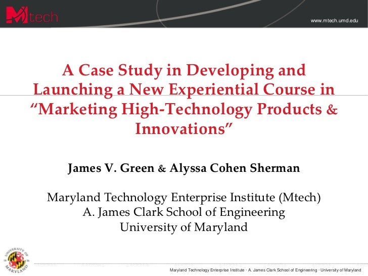 """www.mtech.umd.edu   A Case Study in Developing andLaunching a New Experiential Course in""""Marketing High-Technology Product..."""