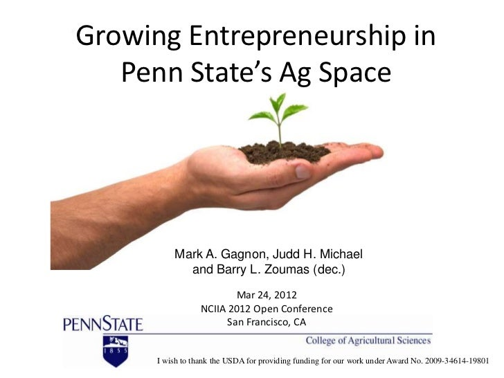 Growing Entrepreneurship in   Penn State's Ag Space          Mark A. Gagnon, Judd H. Michael            and Barry L. Zouma...