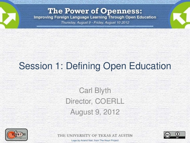 Session 1: Defining Open Education              Carl Blyth          Director, COERLL           August 9, 2012