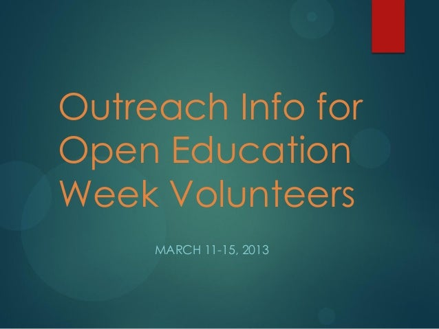 Outreach Info forOpen EducationWeek Volunteers     MARCH 11-15, 2013