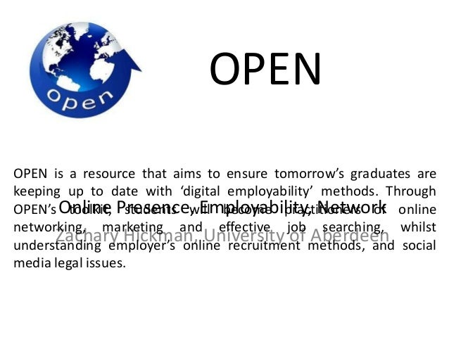 OPEN Online Presence, Employability, Network Zachary Hickman, University of Aberdeen OPEN is a resource that aims to ensur...