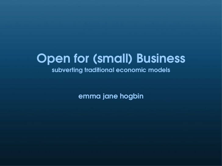 Open for (small) Business   subverting traditional economic models              emma jane hogbin
