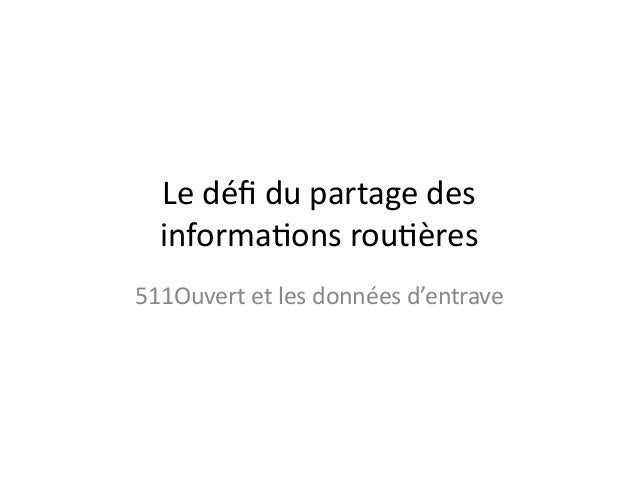 Le  défi  du  partage  des   informa3ons  rou3ères   511Ouvert  et  les  données  d'entrave