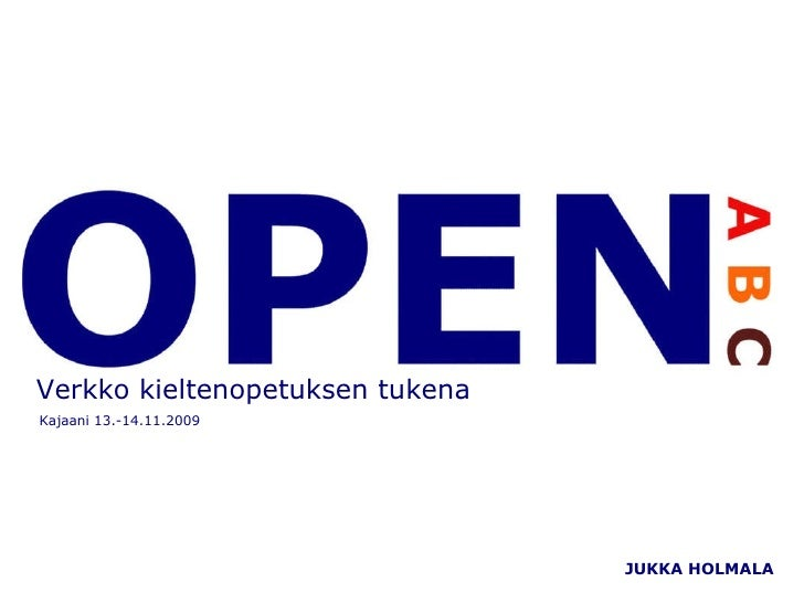 JUKKA HOLMALA Verkko kieltenopetuksen tukena Kajaani 13.-14.11.2009