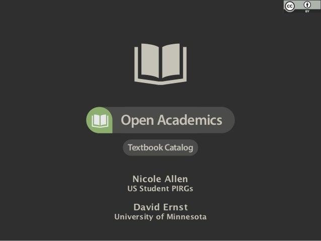 Open Academics   Textbook Catalog    Nicole Allen   US Student PIRGs    David ErnstUniversity of Minnesota