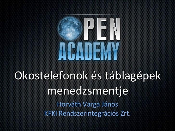 Okostelefonok és táblagépek menedzsmentje <ul><li>Horváth Varga János KFKI Rendszerintegrációs Zrt. </li></ul>