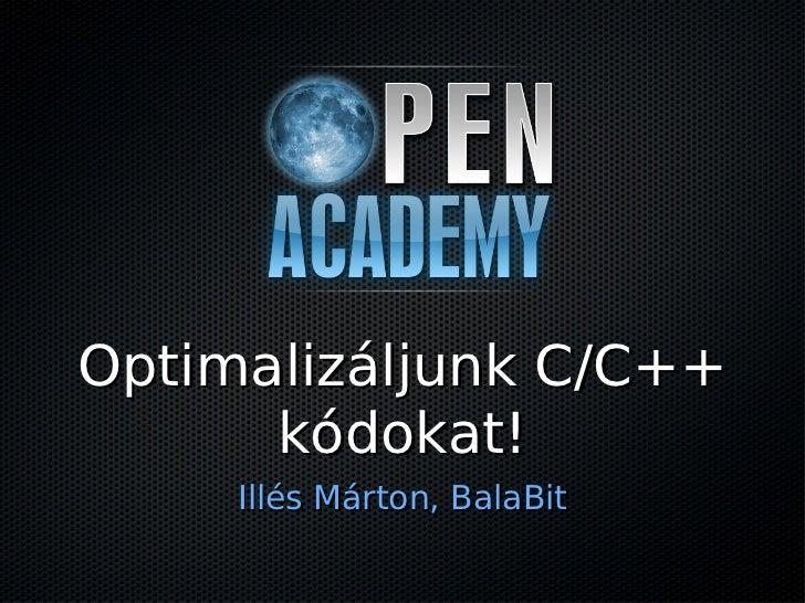 Optimalizáljunk C/C++      kódokat!     Illés Márton, BalaBit