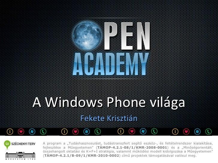"""A Windows Phone világa                      Fekete Krisztián A program a """"Tudáshasznosulást, tudástranszfert segítő eszköz..."""