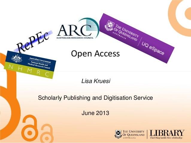 Open AccessLisa KruesiScholarly Publishing and Digitisation ServiceJune 2013