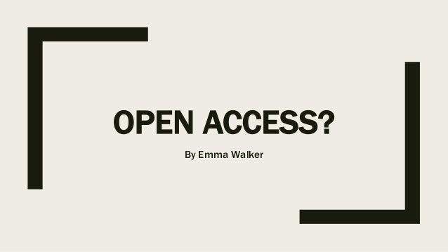 OPEN ACCESS? By Emma Walker