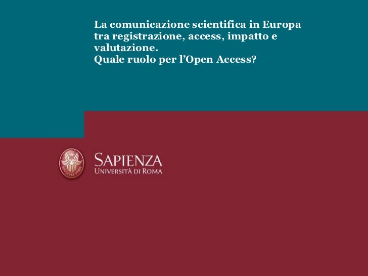 La comunicazione scientifica in Europa  tra registrazione, access, impatto e valutazione.  Quale ruolo per l'Open Access?