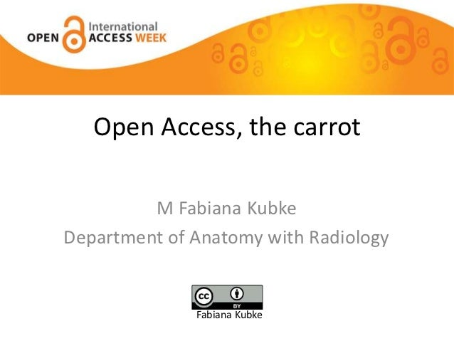 Open Access, the carrot         M Fabiana KubkeDepartment of Anatomy with Radiology              Fabiana Kubke