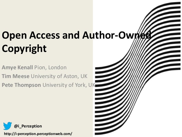 Open Access and Author-OwnedCopyrightAmye Kenall Pion, LondonTim Meese University of Aston, UKPete Thompson University of ...