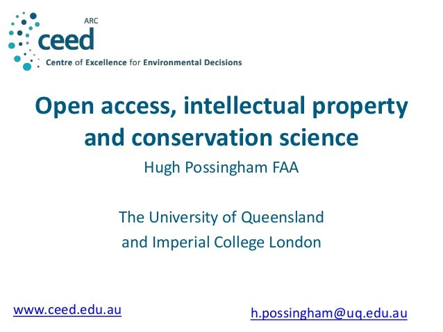 Open access, intellectual property  and conservation science  Hugh Possingham FAA  The University of Queensland  and Imper...