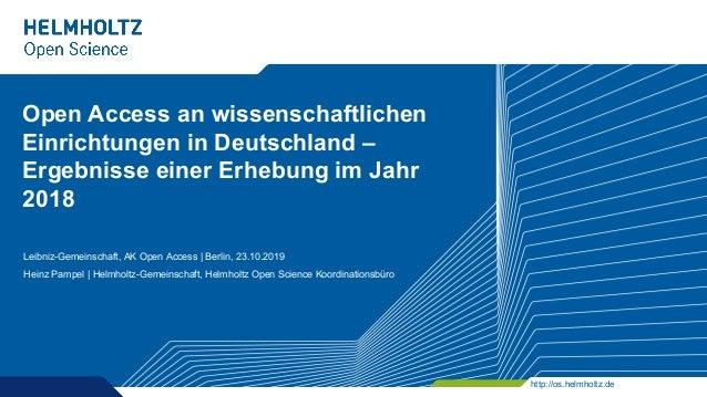 http://os.helmholtz.de Open Access an wissenschaftlichen Einrichtungen in Deutschland – Ergebnisse einer Erhebung im Jahr ...