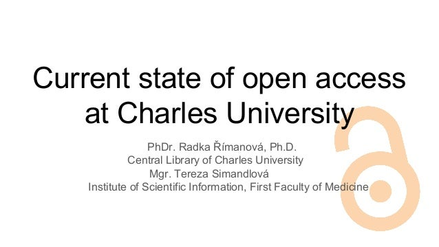 Current state of open access at Charles University PhDr. Radka Římanová, Ph.D. Central Library of Charles University Mgr. ...