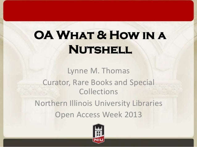 OA What & How in a Nutshell Lynne M. Thomas Curator, Rare Books and Special Collections Northern Illinois University Libra...