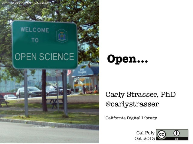 From Flickr by Sean_Marshall  OPEN SCIENCE  Open… Carly Strasser, PhD @carlystrasser  California Digital Library  Cal Poly...