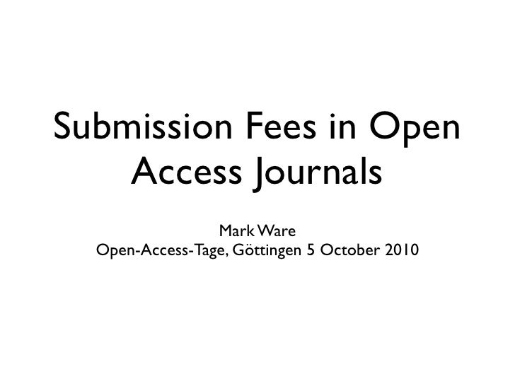 Submission Fees in Open     Access Journals                  Mark Ware   Open-Access-Tage, Göttingen 5 October 2010