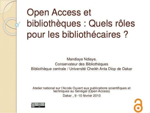 Open Access et bibliothèques : Quels rôles pour les bibliothécaires ? Mandiaye Ndiaye, Conservateur des Bibliothèques Bibl...