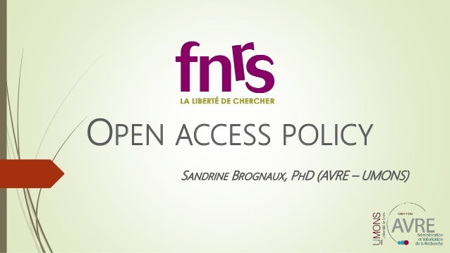 OPEN ACCESS POLICY SANDRINE BROGNAUX, PHD (AVRE – UMONS)