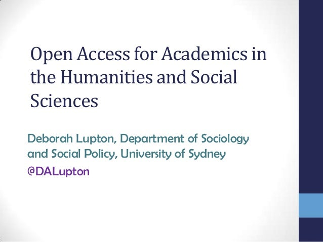 Open Access for Academics in the Humanities and Social Sciences Deborah Lupton, Department of Sociology and Social Policy,...