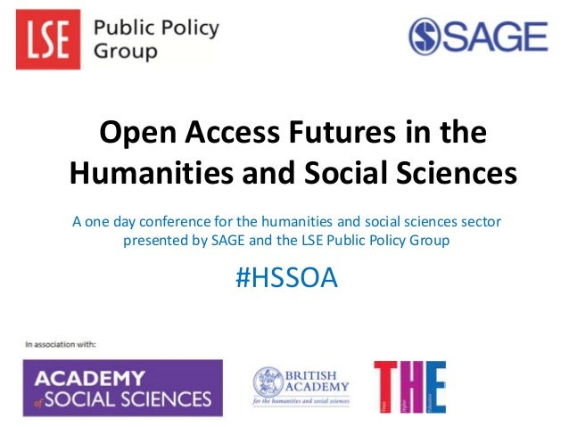 Open Access Futures in the Humanities and Social Sciences A one day conference for the humanities and social sciences sect...