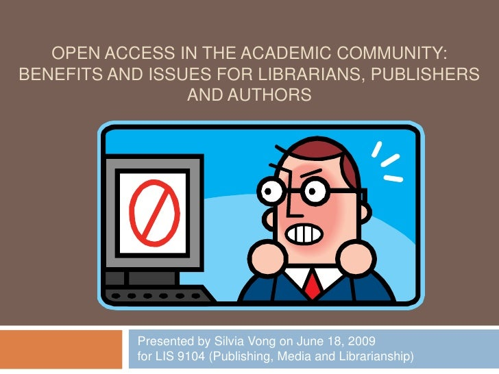 Open Access in the Academic Community: Benefits and issues for Librarians, publishers and authors<br />Presented by Silvia...