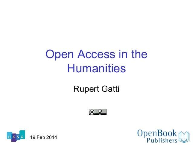 Open Access in the Humanities Rupert Gatti  19 Feb 2014