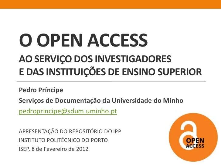 O OPEN ACCESSAO SERVIÇO DOS INVESTIGADORESE DAS INSTITUIÇÕES DE ENSINO SUPERIORPedro PríncipeServiços de Documentação da U...