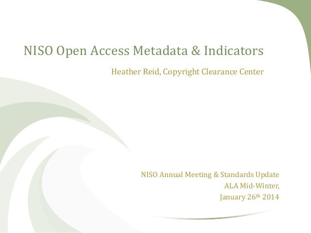 NISO Open Access Metadata & Indicators Heather Reid, Copyright Clearance Center  NISO Annual Meeting & Standards Update AL...