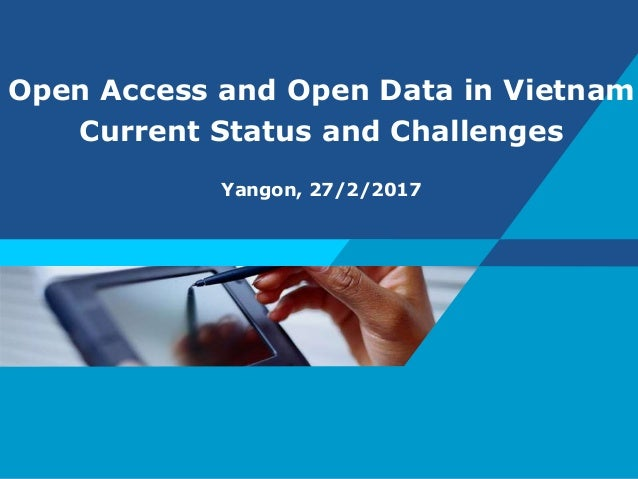 Open Access and Open Data in Vietnam Current Status and Challenges Yangon, 27/2/2017