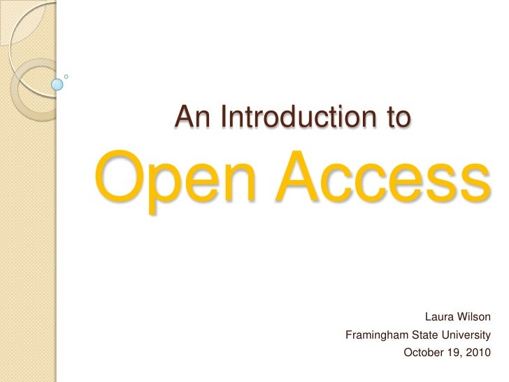 An Introduction to Open Access <br />Laura Wilson<br />Framingham State University<br />October 19, 2010<br />