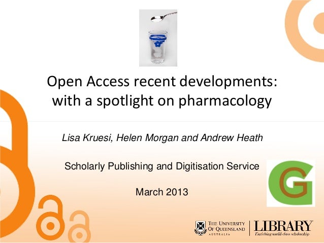 Open Access recent developments:with a spotlight on pharmacology  Lisa Kruesi, Helen Morgan and Andrew Heath  Scholarly Pu...