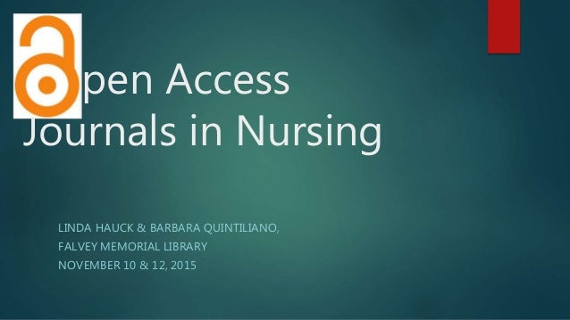 pen Access Journals in Nursing LINDA HAUCK & BARBARA QUINTILIANO, FALVEY MEMORIAL LIBRARY NOVEMBER 10 & 12, 2015