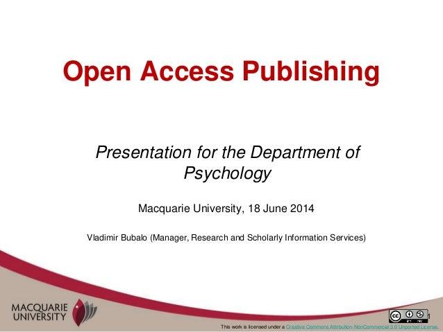 1 Open Access Publishing Presentation for the Department of Psychology Macquarie University, 18 June 2014 Vladimir Bubalo ...