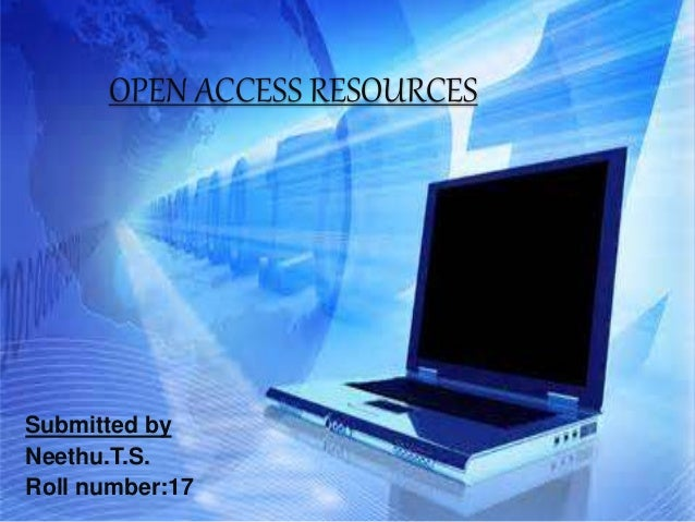 OPEN ACCESS RESOURCES  Submitted by  Neethu.T.S.  Roll number:17