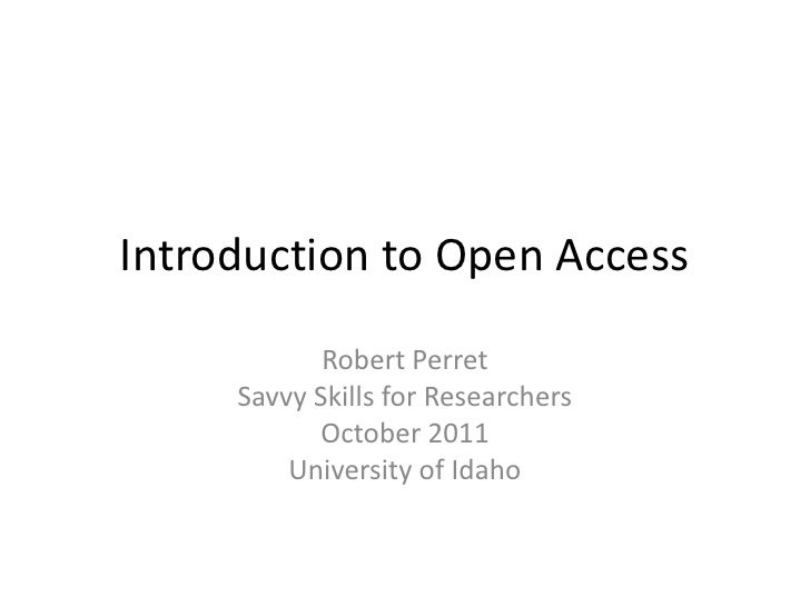 Introduction to Open Access            Robert Perret     Savvy Skills for Researchers           October 2011         Unive...
