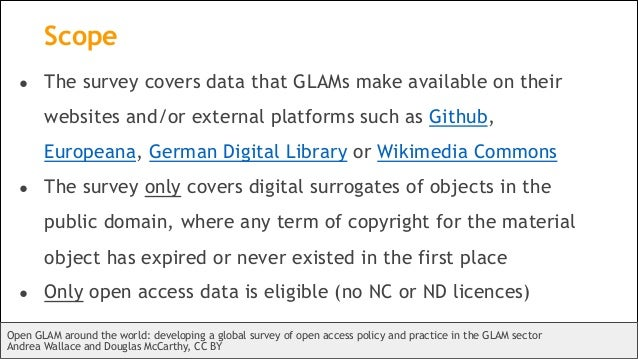 Scope ● The survey covers data that GLAMs make available on their websites and/or external platforms such as Github, Europ...