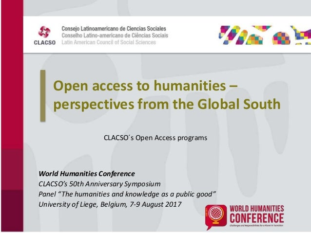 Open access to humanities – perspectives from the Global South World Humanities Conference CLACSO's 50th Anniversary Sympo...
