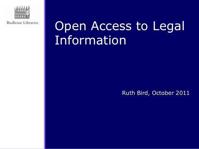 Open Access to LegalInformation          Ruth Bird, October 2011