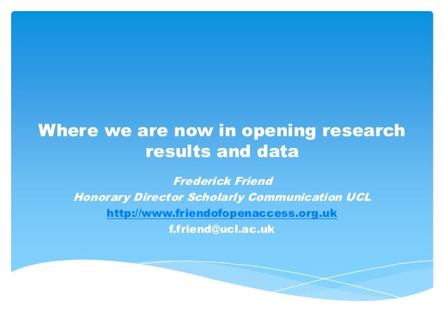 Where we are now in opening research          results and data                  Frederick Friend   Honorary Director Schol...