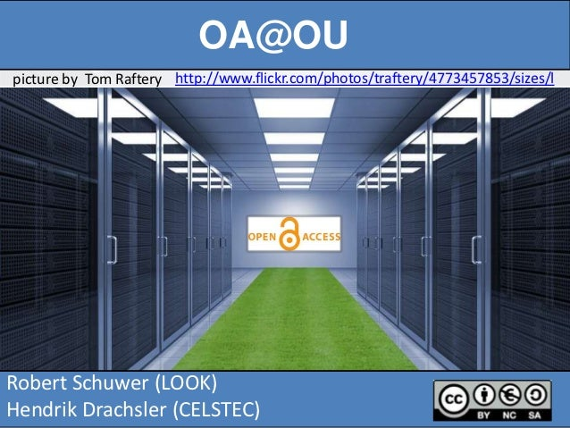 OA@OUpicture by Tom Raftery http://www.flickr.com/photos/traftery/4773457853/sizes/lRobert Schuwer (LOOK)Hendrik Drachsler...